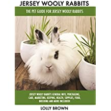 Jersey Wooly Rabbits: Jersey Wooly Rabbits General Info, Purchasing, Care, Marketing, Keeping, Health, Supplies, Food, Breeding and More Included! The ... for Jersey Wooly Rabbits (English Edition)
