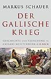 Der Gallische Krieg: Geschichte und Täuschung in Caesars Meisterwerk - Markus Schauer