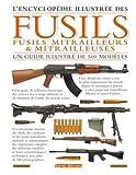 Encyclopédie illustrée des fusils, fusils mitrailleurs et mitrailleuses
