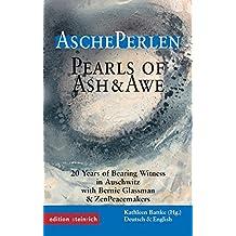 AschePerlen: Zeugnisse aus 20 Jahren Friedenspraxis in Auschwitz / mit Bernie Glassman und den ZenPeacemakers