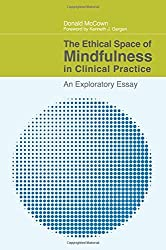 The Ethical Space of Mindfulness in Clinical Practice by Donald McCown (2013-05-14)