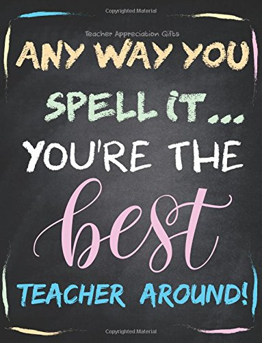 Teacher Appreciation Gifts - Any Way You Spell It. You're The Best Teacher Around: Teacher Gift For End of Year Gift | Thank You | Appreciation | Retirement