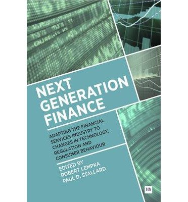 [(Next Generation Finance: Adapting the financial services industry to changes in technology, regulation and consumer behaviour)] [ By (author) Paul D. Stallard, By (author) Robert Lempka ] [January, 2014]