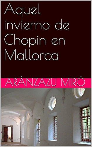 Aquel invierno de Chopin en Mallorca por Aránzazu Miró