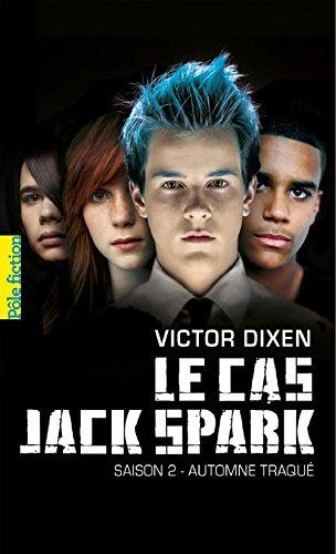 Le cas Jack Spark (Saison 2) - Automne traqué par Victor Dixen