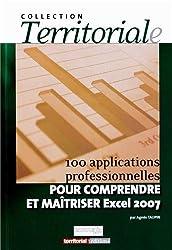 100 applications professionnelles pour comprendre et maîtriser Excel 2007