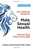 The Ultimate Guide to Male Sexual Health - Second Edition: How to Stay Vital at Any Age