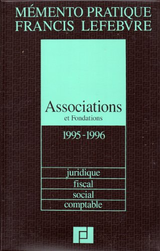 Associations et fondations : Juridique, fiscal, social, comptable, édition 1995-1996 par Francis Lefebvre