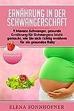 Ernährung in der Schwangerschaft: 9 Monate Schwanger, gesunde Ernährung für Schwangere leicht gemacht, wie sie sich richtig ernähren für ein gesundes Baby  –  Diät in der Schwangerschaft?
