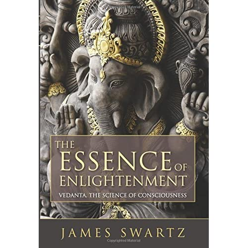 The Essence of Enlightenment: Vedanta, the Science of Consciousness by James Swartz(2015-01-07)