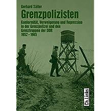 Grenzpolizisten: Konformität, Verweigerung und Repression in der Grenzpolizei und den Grenztruppen der DDR 1952 - 1965: Konformität, Verweigerung und ... und den Grenztruppen der DDR 1952 bis 1965