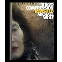 Michael Wolf - Tokyo Compression Revisited by Christian Schuele (2011-01-07)