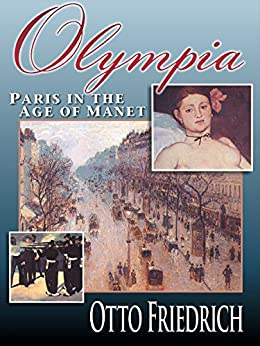 Olympia: Paris in the Age of Manet (English Edition) par [Friedrich, Otto]