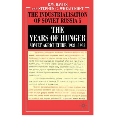 [( The Industrialisation of Soviet Russia: Years of Hunger - Soviet Agriculture 1931-1933 v. 5 )] [by: R.W. Davies] [Apr-2004]