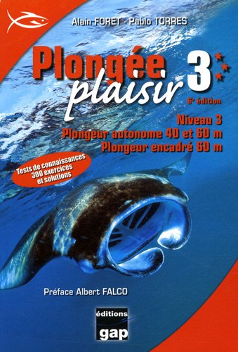 Plongée plaisir Niveau 3 : Plongeur autonome 40 et 60 m, plongeur encadré 60 m par Alain Foret, Pablo Torres