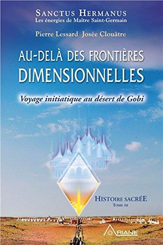 Au-delà des frontières dimensionnelles - Voyage initiatique au désert de Gobi - Histoire sacrée T3 par Pierre Lessard & Josée Clouâtre