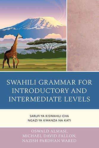 Swahili Grammar for Introductory and Intermediate Levels: Sarufi ya Kiswahili cha Ngazi ya Kwanza na Kati (English Edition)