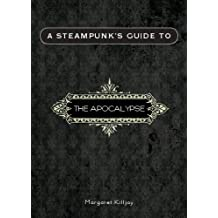 A Steampunk's Guide to the Apocalypse (Steampunk's Guides)