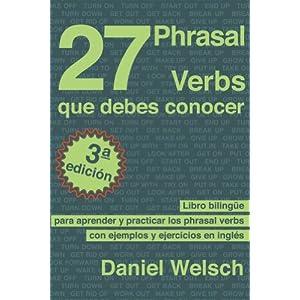 27 Phrasal Verbs Que Debes Conocer (Tercera Edición): Libro bilingüe para apre