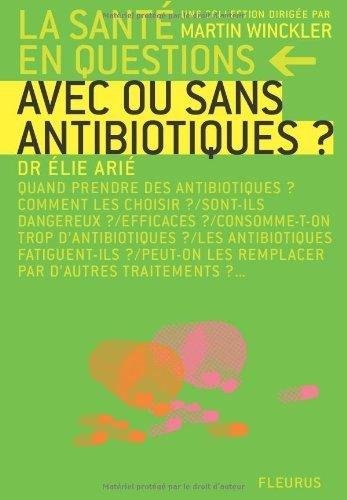 Avec ou sans antibiotiques ? de Elie Ari (17 avril 2008) Broch