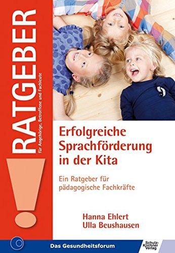 Erfolgreiche Sprachförderung in der Kita: Ein Ratgeber für pädagogische Fachkräfte (Ratgeber für Angehörige, Betroffene und Fachleute)