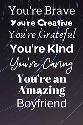 You're Brave You're Creative You're Grateful You're Kind You're Caring You're An Amazing Boyfriend: Awesome Birthday Gift Boyfriend Journal / Notebook ... / USA Gift (6 x 9 - 110 Blank Lined Pages) (Kinder Für Thanksgiving-ideen)
