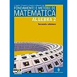 Fondamenti e metodi di matematica. Algebra. Con espansione online. Per le Scuole superiori: 2
