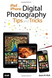 iPad and iPhone Digital Photography Tips and Tricks: Written by Jason R. Rich, 2014 Edition, (1st Edition) Publisher: QUE [Paperback]