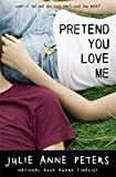 Pretend You Love Me by Julie Anne Peters (2011-05-10)