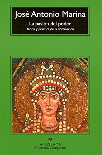 La pasión del poder: Teoría y práctica de la dominación (Compactos Anagrama) por José Antonio Marina torres