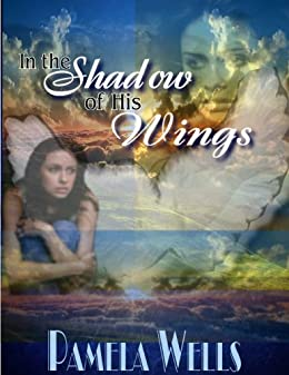 In the Shadow of His Wings (English Edition) von [Wells, Pamela]
