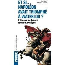 Et si... Napoléon avait triomphé à Waterloo ? : L'Histoire de France revue et corrigée