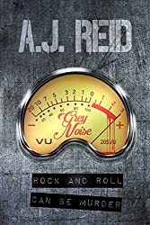 Grey Noise: Rock and Roll can be Murder