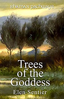 Shaman Pathways - Trees of the Goddess: A New Way of Working With the Ogham by [Sentier, Elen]
