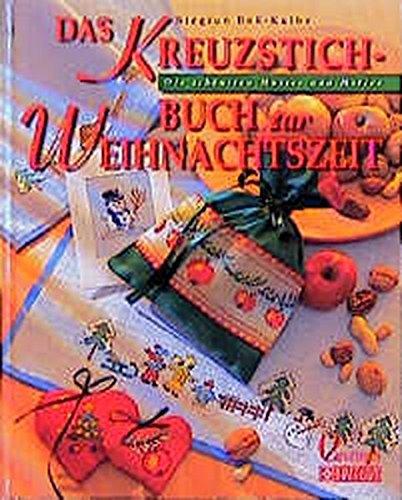 Das Kreuzstich-Buch zur Weihnachtszeit (Christophorus Edition Zweigart)
