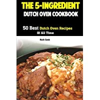The 5-Ingredient Dutch Oven Cookbook: 50 Best Dutch Oven Recipes Of All Time 10