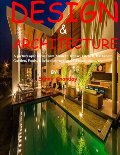 Design & Architecture: A picturesque ideas from Modern House, kitchen, Bathroom, Garden, Pools, Kitchen storage space, Faucet ideas, etc.: Volume 1