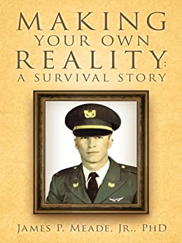 Making Your Own Reality : A Survival Story (English Edition) di [James P. Meade, Jr., PhD]