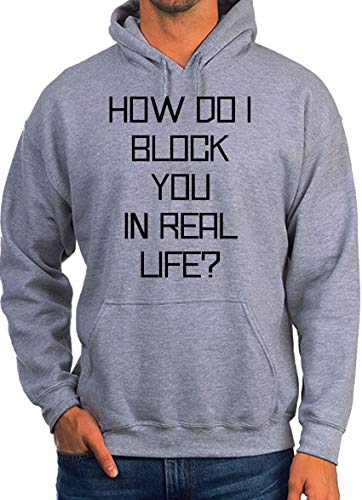 How Do I Block You In Real Life Grey Unisex Hoodie - XX-Large