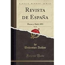 Revista de España, Vol. 25: Marzo y Abril, 1872 (Classic Reprint)
