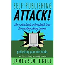 Self-Publishing Attack! The 5 Absolutely Unbreakable Laws for Creating Steady Income Publishing Your Own Books (English Edition)