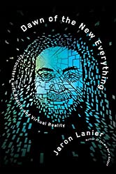 Dawn of the New Everything: Encounters with Reality and Virtual Reality by Jaron Lanier (February 01,2017)