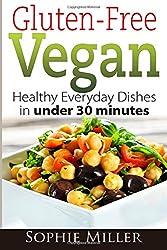 Gluten-Free Vegan: Healthy Everyday Recipes in under 30 minutes
