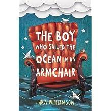 The Boy Who Sailed the Ocean in an Armchair by Lara Williamson (2015-10-01)