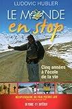 Le monde en stop: Cinq ann?es ? l'?cole de la vie by Ludovic Hubler (September 16,2013)