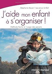 J'aide mon enfant à s'organiser ! : Méthode facile à l'usage des parents