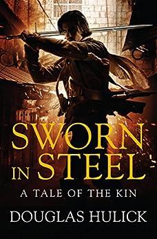 Sworn in Steel (Tale of the Kin Book 2) by [Hulick, Douglas]