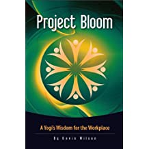Project Bloom: A Yogi's Wisdom for the Workplace (English Edition)