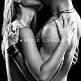 Tantric Lounge: Erotic New Age Music to Improve Your Sexual Intercourse and Intensify Your Sexual Experience with Your Partner