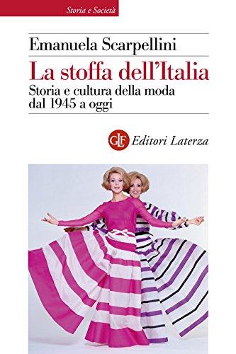 La stoffa dell'Italia: Storia e cultura della moda dal 1945 a oggi